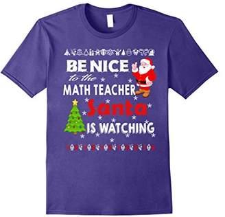Be Nice to the Math Teacher Santa Is Watching T Shirt