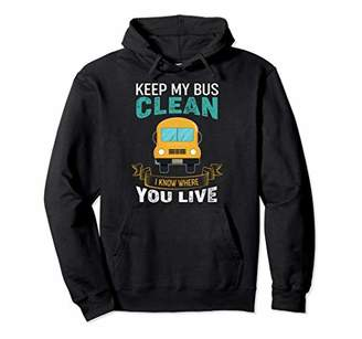 Funny School Bus Driver Gift Shirt - Keep My Bus Clean Pullover Hoodie