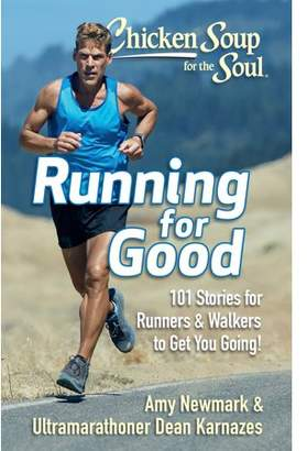 Toms Amy Newmark; Dean Karnazes Chicken Soup for the Soul: Running for Good : 101 Stories for Runners & Walkers to Get You Moving