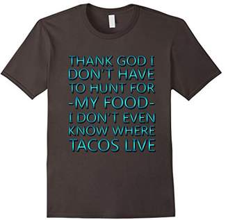 Thank God I Don't Have To Hunt For Tacos T-Shirt