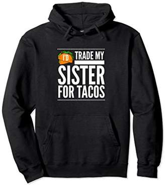 I'd trade my sister for tacos funny hoodie