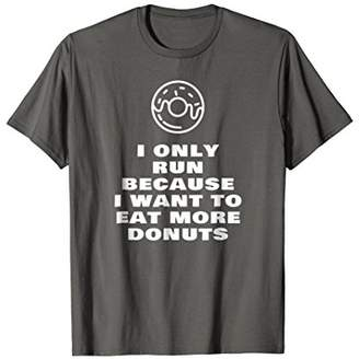 I Only Run Because I Want To Eat More Donuts Running T Shirt