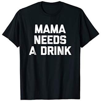 DAY Birger et Mikkelsen Mama Needs A Drink T-Shirt funny saying mom Mother's tee