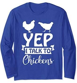 Chicken Lady T-Shirt - Yep I Talk To Chickens Long Sleeve
