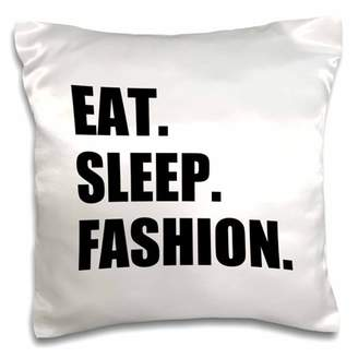 3dRose Eat Sleep Fashion - style fashionistas clothes design enthusiast gifts - Pillow Case, 16 by 16-inch