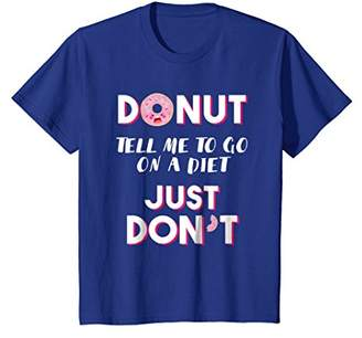 Donut Tell Me To Go On A Diet Just Don't T-shirt