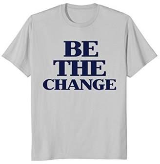 Be The Change Shirt Men Women Kids Inspirational Tshirt
