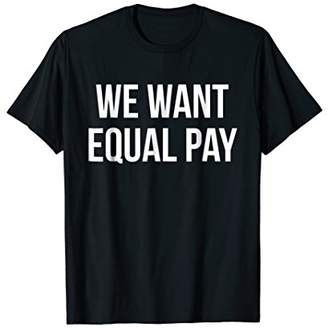 Gap We Want Equal Pay Wage Protest Tshirt
