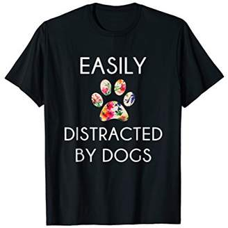 Easily Distracted By Dogs T-Shirt: Distracted By Dogs Shirt