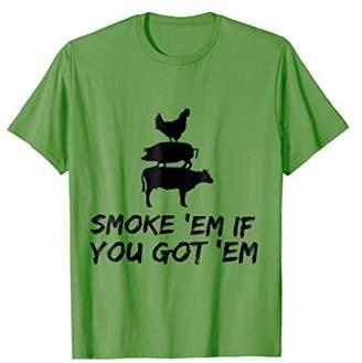 E.m. Smoke 'em if you got 'em Funny BBQ Pit Grilling T-Shirt