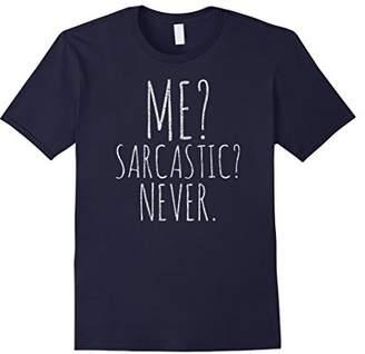 Me? Sarcastic? Never TShirt Funny Smart Intelligent Cute Top