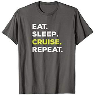 Eat Sleep Cruise Repeat Funny T-Shirt
