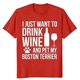 Drink Wine Pet my Boston Terrier T-shirt Dog owner Dog Lover