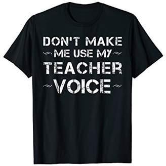 Don't Make Me Use My Teacher Voice Funny T-Shirt