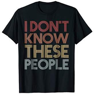 I Don't Know These People - Funny Family Vacation T Shirt