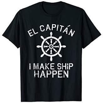 I Make Ship Happen T Shirt El Capitan Funny Boating Gift