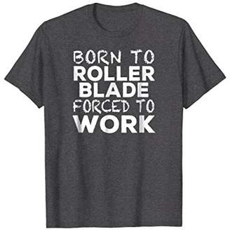 Funny Roller Blading Bladers T-shirt - Born to Roller Blade