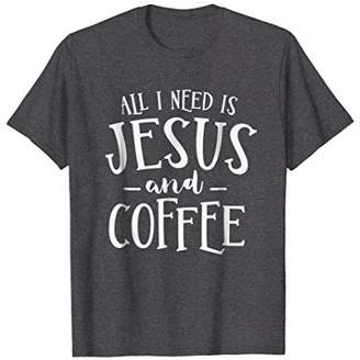 Church's All I Need Is Jesus And Coffee Christian T-Shirt