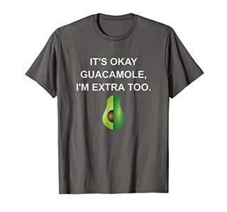 It's Okay Guacamole I'm Extra Too T-Shirt Funny