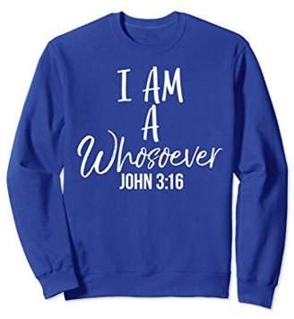 I Am a Whosoever John 3:16 Sweatshirt Cute Christian Sweats