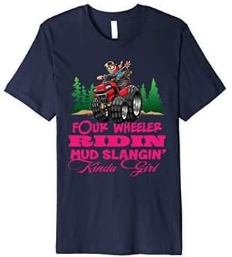 Four Wheeler Ridin Mud Slangin Kinda Girl Tee ATV Shirt