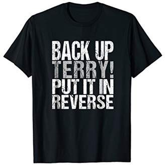 Back Up Terry Put It In Reverse T-Shirt | Funny Saying Tee