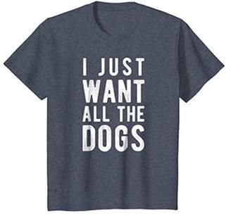 I Just Want All The Dogs T-Shirt Canine Fan Gift Tee