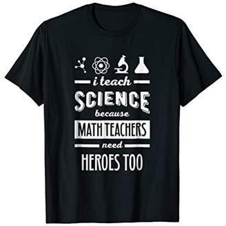 Science Teacher T Shirt Funny Gifts Heroes Quote
