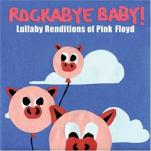 Rockabye Baby Lullaby Renditions of Pink Floyd