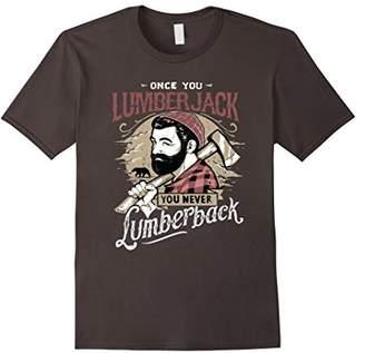 Once You Lumberjack You Never Lumberback T-Shirt