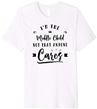 I'm The Middle Child Not That Anyone Cares T Shirt