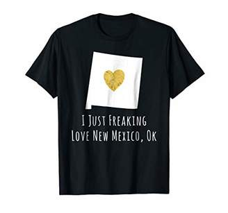 I Just Freaking Love New Mexico Ok Cute State Pride Shirt