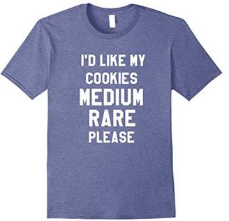 I Would Like My Cookies Medium Rare Please Funny Tee Shirt
