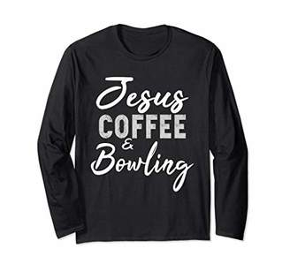 Jesus Coffee and Bowling Long Sleeve Shirt Funny Bowling Tee