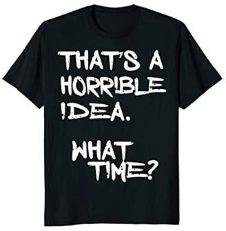 Freeze That's A Horrible Idea. What Time? Humorous T-Shirt