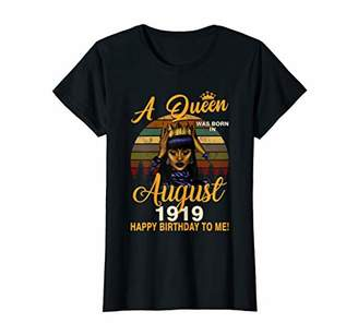 Womens A Queen Was Born In August 1919 Happy Birthday To Me T-Shirt