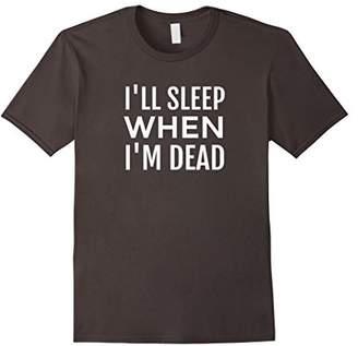 I'll Sleep When I'm Dead T SHIRT