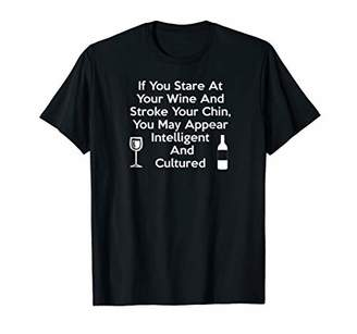 If You Stare At Your Wine Cultured And Intelligent T-Shirt