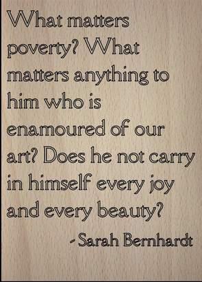"""Bernhardt Mundus Souvenirs """"What matters poverty? What matters..."""" quote by Sarah Bernhardt, laser engraved on wooden plaque - Size: 8""""x10"""""""