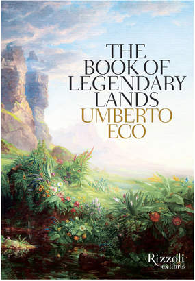 Rizzoli The Book Of Legendary Lands By Umber Eco