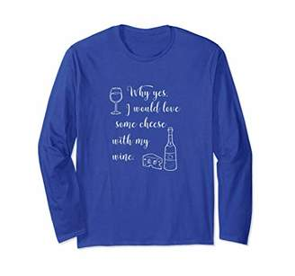 Funny Wine Long Sleeve Shirt   Wine Glass and Cheese