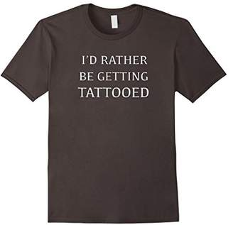 I'd Rather Be Getting Tattooed shirt for men and women