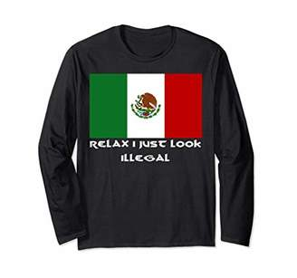 Relax I Just Look Illegal Mexican Flag Immigrant Latino