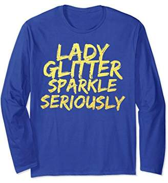 Lady Glitter Sparkle Seriously Long Sleeve T-Shirt!