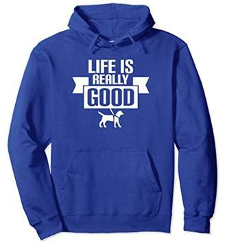 Life is Really Good Animal Lover Motivational Hoodie