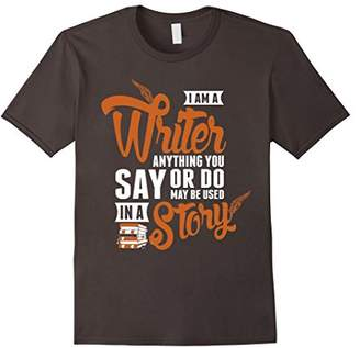 Do & Be I Am A Writer Anything Say Or Do Be Used In A Story Tshirt