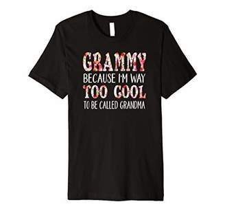 Grammy Because I'm Way Too Cool to be called Grandma Shirt