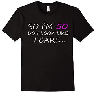 So I'm 50 Do I Look Like I Care Funny Tee Shirt