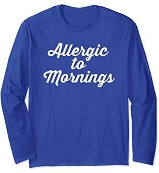 An I Hate Mornings Long Sleeve Shirt - Allergic To Mornings