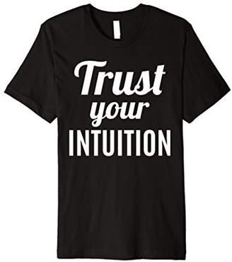 Trust Your Intuition - Joy - Peace - T Shirt
